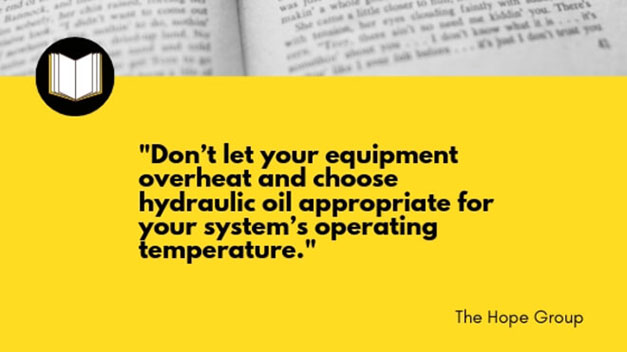 Don't let your equipment overheat and choose hydraulic oil appropriate for your system's operating temperature